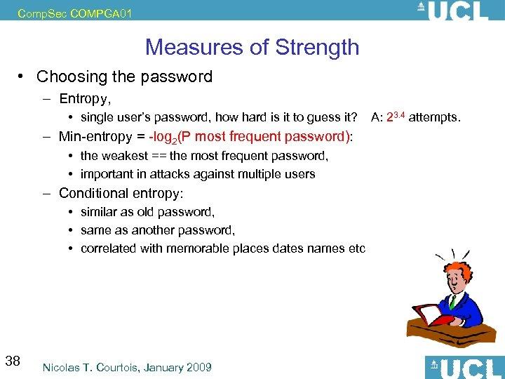 Comp. Sec COMPGA 01 Measures of Strength • Choosing the password – Entropy, •
