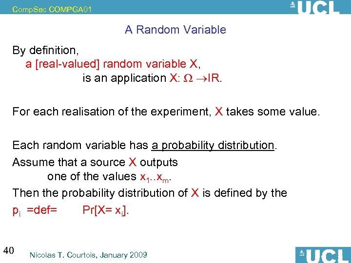 Comp. Sec COMPGA 01 A Random Variable By definition, a [real-valued] random variable X,