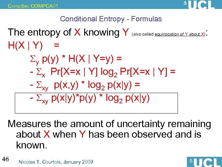 Comp. Sec COMPGA 01 Conditional Entropy - Formulas The entropy of X knowing Y