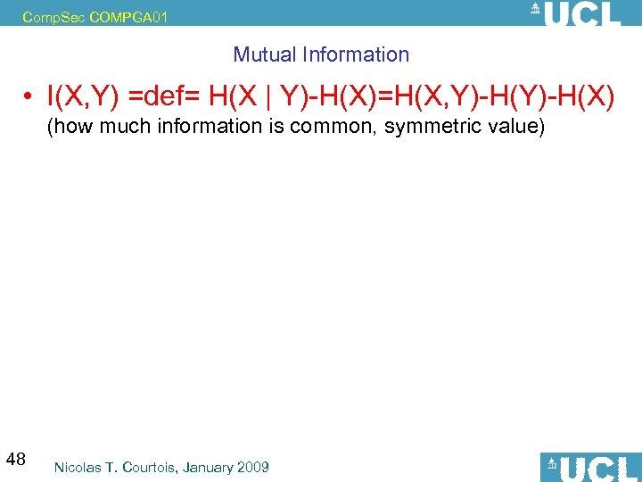 Comp. Sec COMPGA 01 Mutual Information • I(X, Y) =def= H(X | Y)-H(X)=H(X, Y)-H(X)
