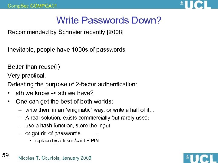 Comp. Sec COMPGA 01 Write Passwords Down? Recommended by Schneier recently [2008] Inevitable, people