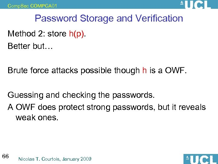 Comp. Sec COMPGA 01 Password Storage and Verification Method 2: store h(p). Better but…