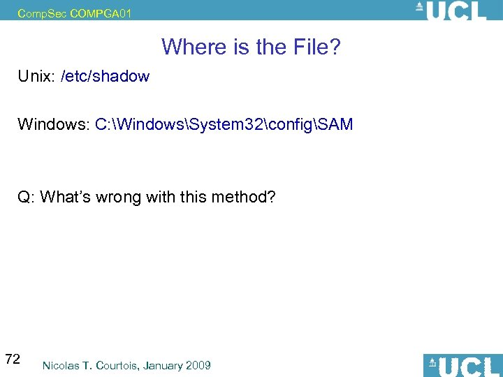 Comp. Sec COMPGA 01 Where is the File? Unix: /etc/shadow Windows: C: WindowsSystem 32configSAM