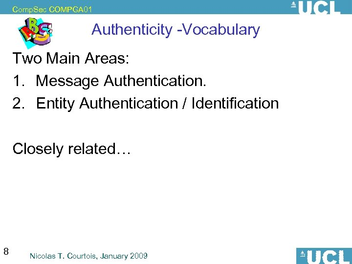 Comp. Sec COMPGA 01 Authenticity -Vocabulary Two Main Areas: 1. Message Authentication. 2. Entity