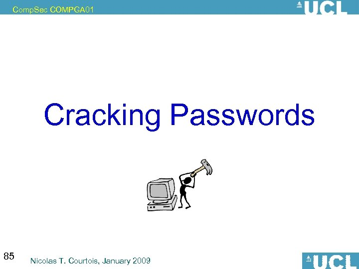 Comp. Sec COMPGA 01 Cracking Passwords 85 Nicolas T. Courtois, January 2009