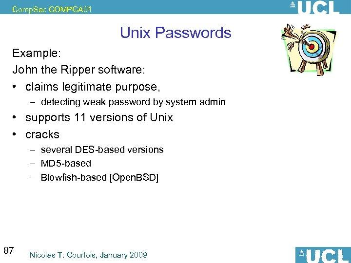 Comp. Sec COMPGA 01 Unix Passwords Example: John the Ripper software: • claims legitimate