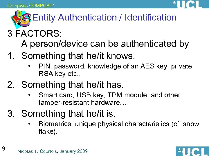 Comp. Sec COMPGA 01 Entity Authentication / Identification 3 FACTORS: A person/device can be