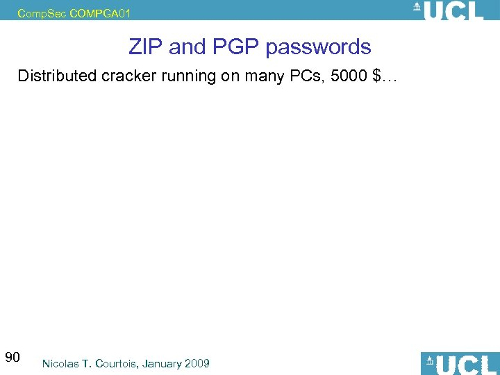 Comp. Sec COMPGA 01 ZIP and PGP passwords Distributed cracker running on many PCs,