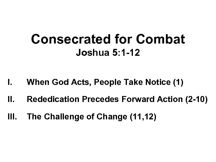 Consecrated for Combat Joshua 5: 1 -12 I. When God Acts, People Take Notice