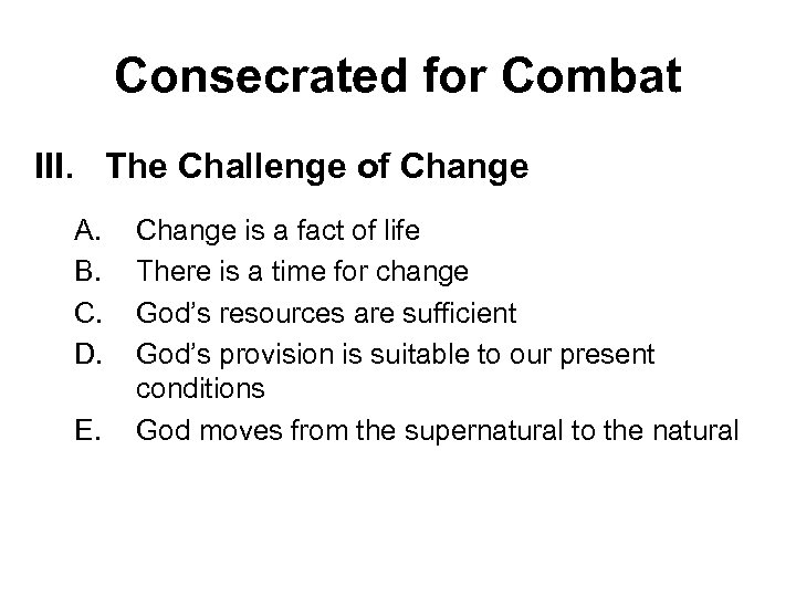 Consecrated for Combat III. The Challenge of Change A. B. C. D. E. Change