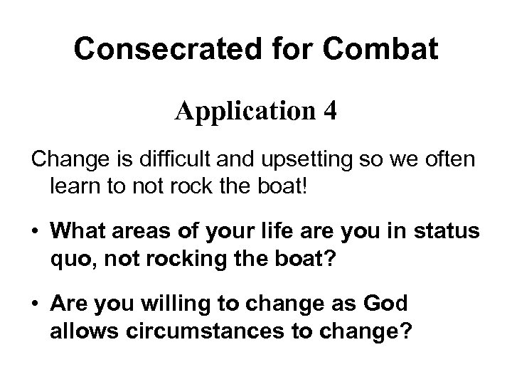 Consecrated for Combat Application 4 Change is difficult and upsetting so we often learn