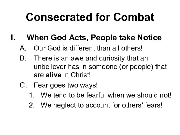 Consecrated for Combat I. When God Acts, People take Notice A. B. Our God