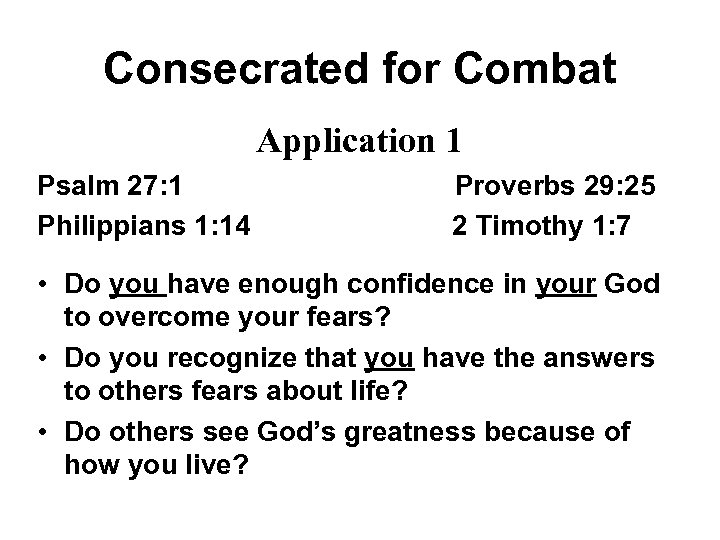 Consecrated for Combat Application 1 Psalm 27: 1 Philippians 1: 14 Proverbs 29: 25