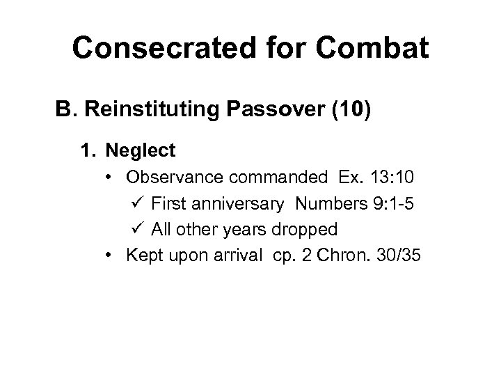 Consecrated for Combat B. Reinstituting Passover (10) 1. Neglect • Observance commanded Ex. 13: