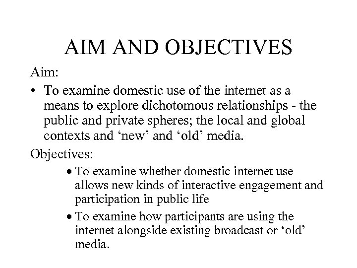 AIM AND OBJECTIVES Aim: • To examine domestic use of the internet as a