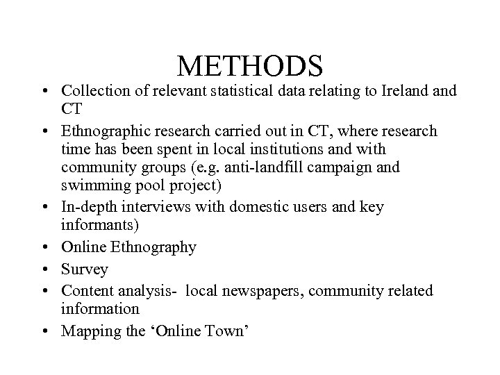 METHODS • Collection of relevant statistical data relating to Ireland CT • Ethnographic research
