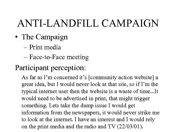ANTI-LANDFILL CAMPAIGN • The Campaign – Print media – Face-to-Face meeting Participant perception: As