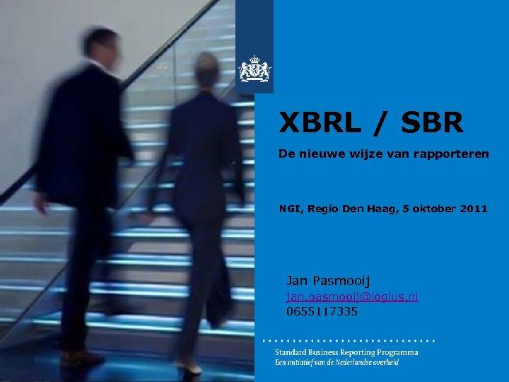 XBRL / SBR De nieuwe wijze van rapporteren NGI, Regio Den Haag, 5 oktober
