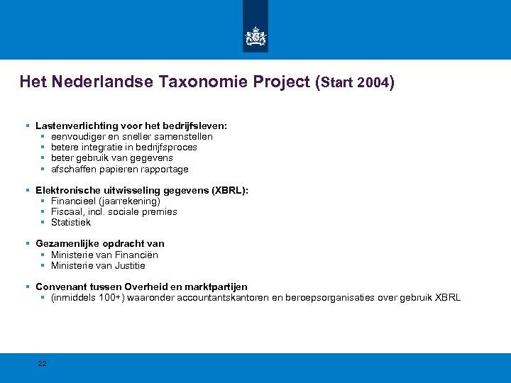 Het Nederlandse Taxonomie Project (Start 2004) § Lastenverlichting voor het bedrijfsleven: § eenvoudiger en