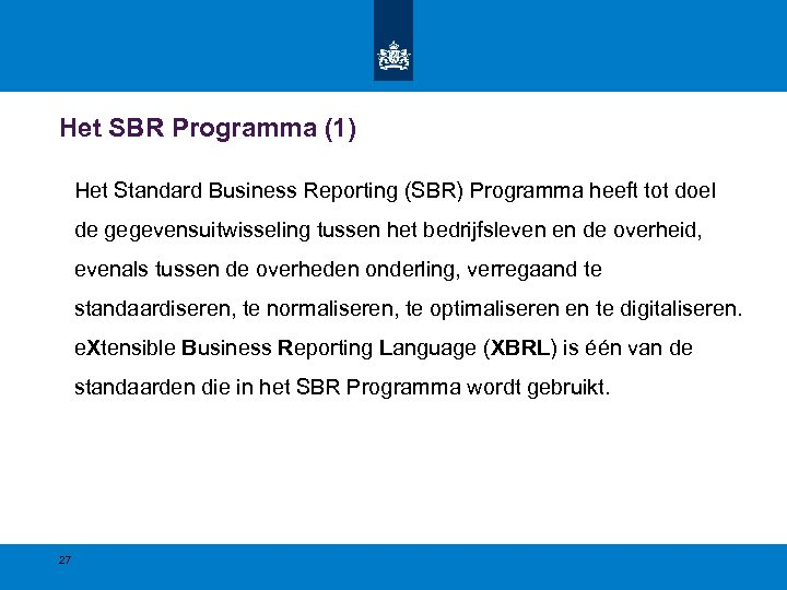 Het SBR Programma (1) Het Standard Business Reporting (SBR) Programma heeft tot doel de