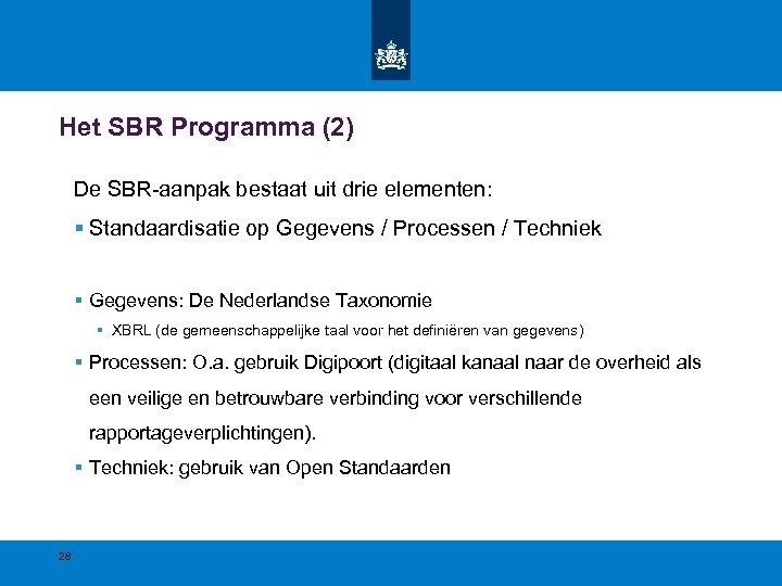Het SBR Programma (2) De SBR-aanpak bestaat uit drie elementen: § Standaardisatie op Gegevens