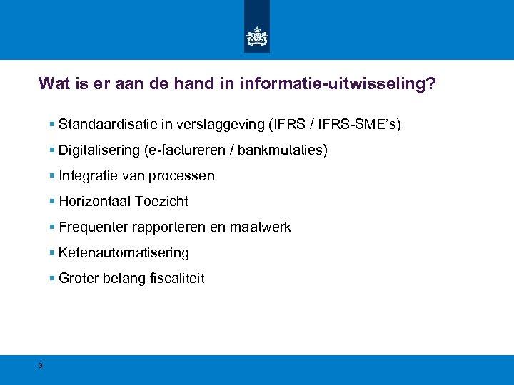 Wat is er aan de hand in informatie-uitwisseling? § Standaardisatie in verslaggeving (IFRS /