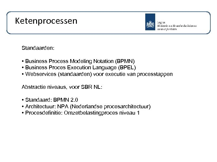 Ketenprocessen Standaarden: • Business Process Modeling Notation (BPMN) • Business Proces Execution Language (BPEL)