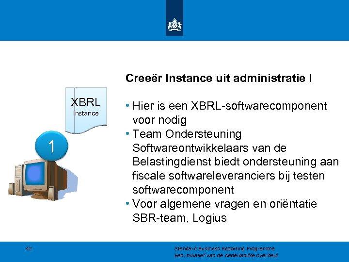 Creeër Instance uit administratie I XBRL Instance 1 42 • Hier is een XBRL-softwarecomponent