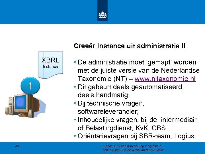 Creeër Instance uit administratie II XBRL Instance 1 43 • De administratie moet 'gemapt'