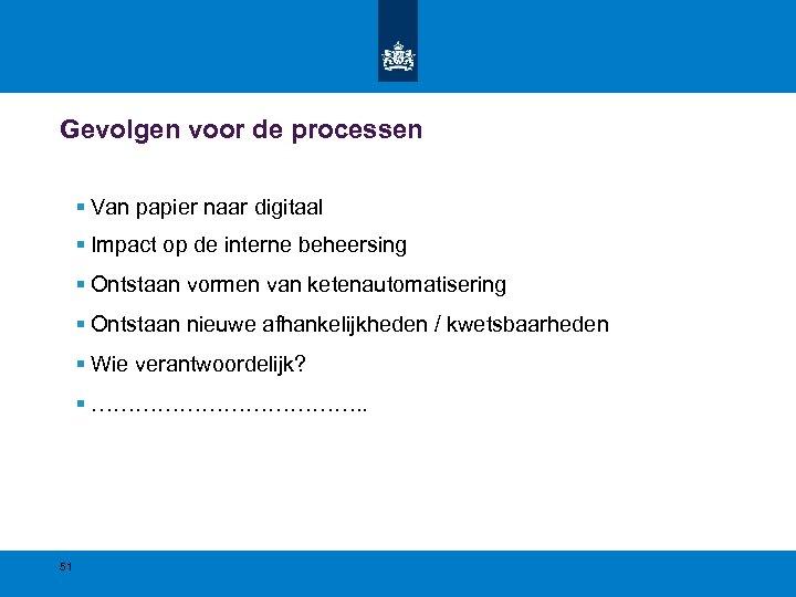 Gevolgen voor de processen § Van papier naar digitaal § Impact op de interne