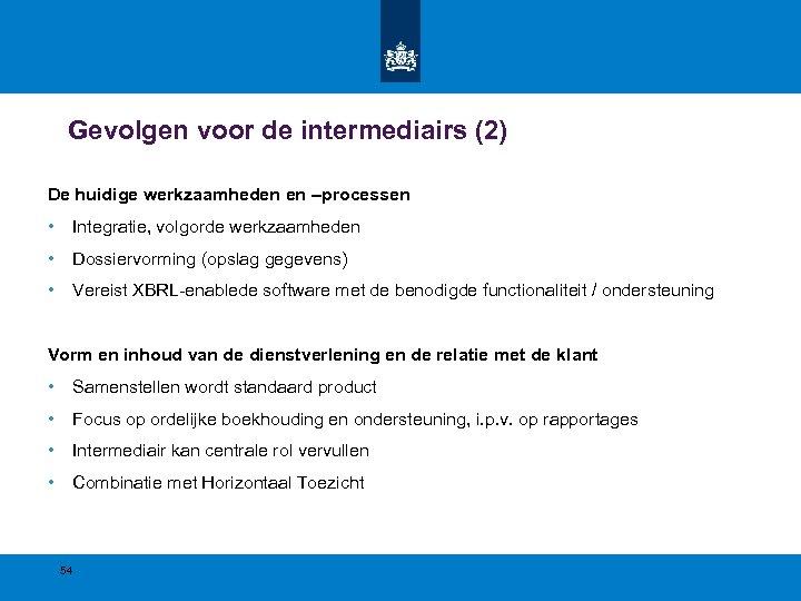Gevolgen voor de intermediairs (2) De huidige werkzaamheden en –processen • Integratie, volgorde werkzaamheden