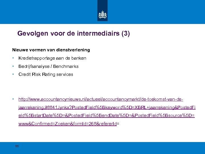 Gevolgen voor de intermediairs (3) Nieuwe vormen van dienstverlening • Kredietrapportage aan de banken