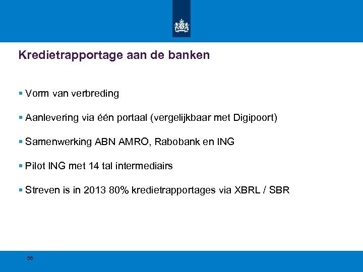 Kredietrapportage aan de banken § Vorm van verbreding § Aanlevering via één portaal (vergelijkbaar