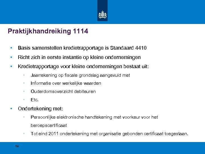 Praktijkhandreiking 1114 • Basis samenstellen kredietrapportage is Standaard 4410 • Richt zich in eerste