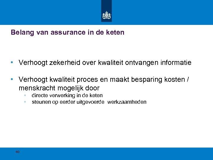 Belang van assurance in de keten • Verhoogt zekerheid over kwaliteit ontvangen informatie •