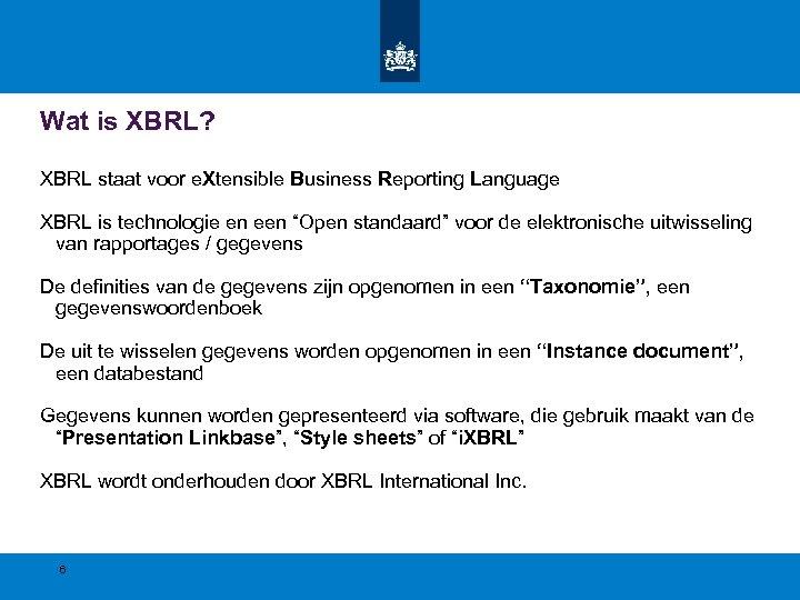 Wat is XBRL? XBRL staat voor e. Xtensible Business Reporting Language XBRL is technologie