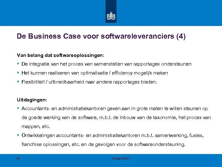 De Business Case voor softwareleveranciers (4) Van belang dat softwareoplossingen: § De integratie van