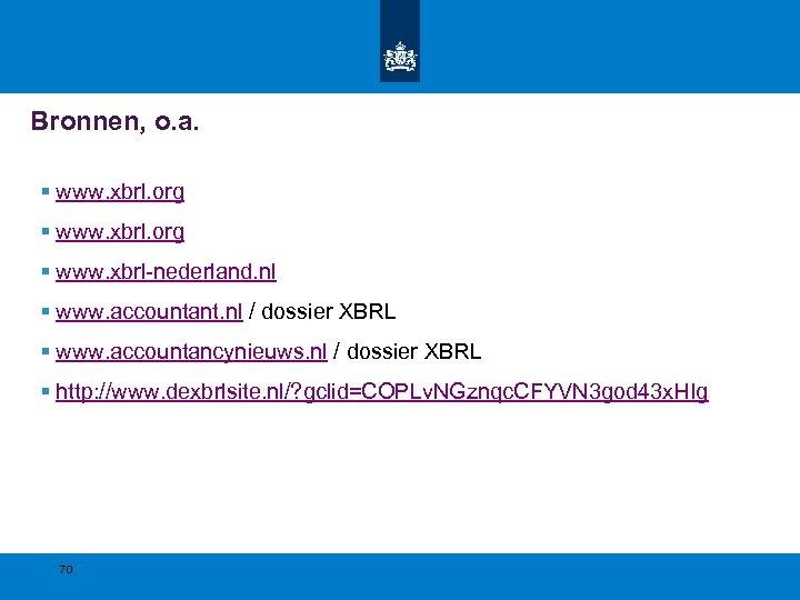 Bronnen, o. a. § www. xbrl. org § www. xbrl-nederland. nl § www. accountant.