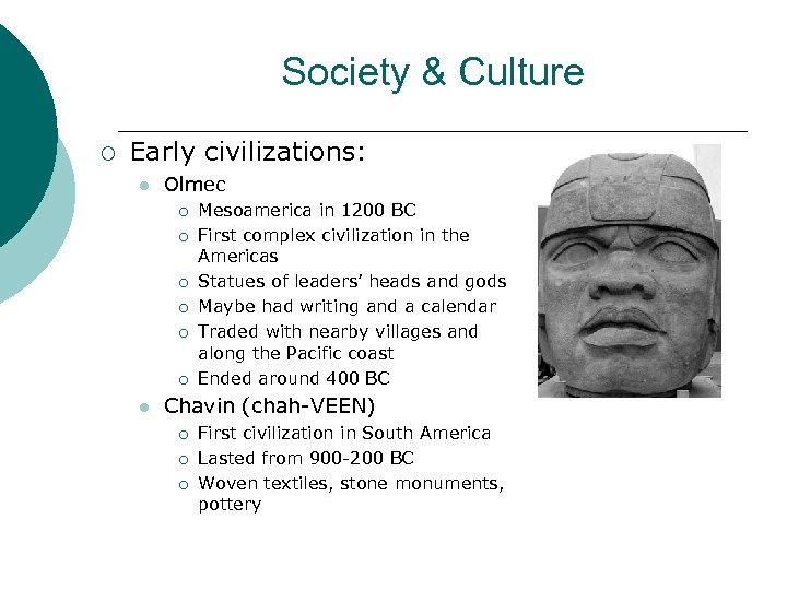 Society & Culture ¡ Early civilizations: l Olmec ¡ ¡ ¡ l Mesoamerica in