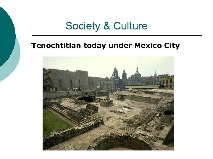 Society & Culture Tenochtitlan today under Mexico City