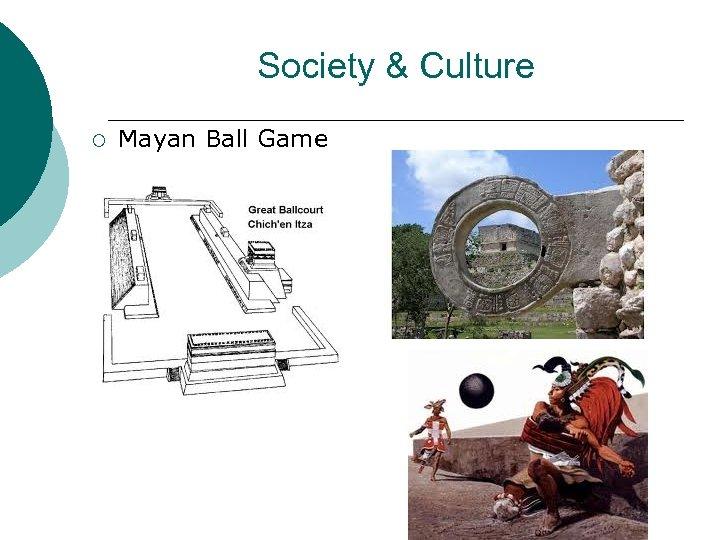 Society & Culture ¡ Mayan Ball Game