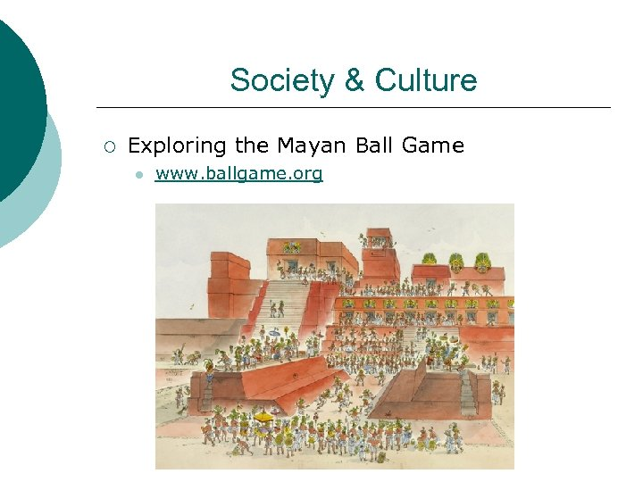 Society & Culture ¡ Exploring the Mayan Ball Game l www. ballgame. org