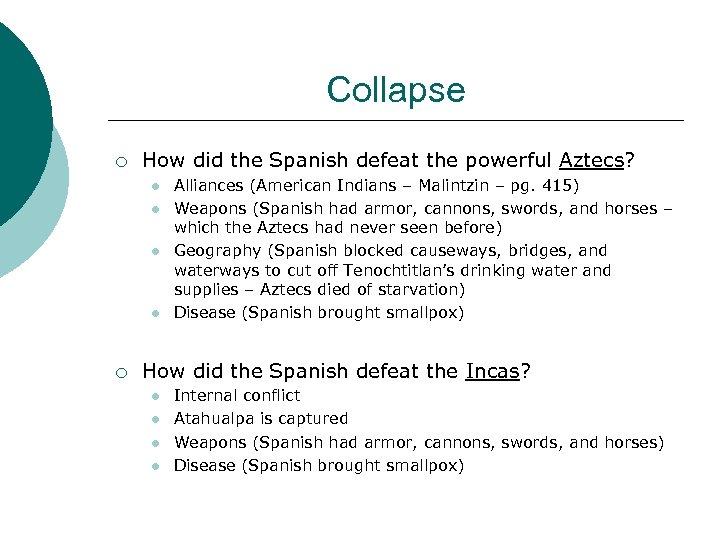 Collapse ¡ How did the Spanish defeat the powerful Aztecs? l l ¡ Alliances