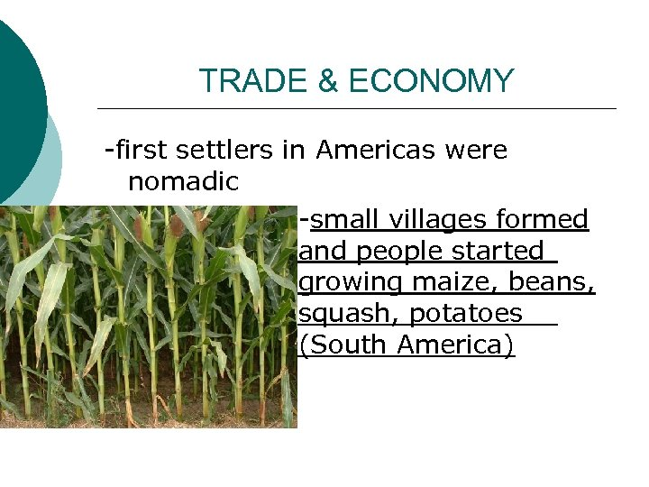 TRADE & ECONOMY -first settlers in Americas were nomadic -small villages formed and people