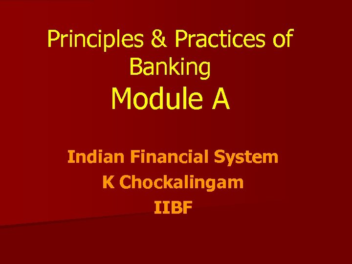 Principles & Practices of Banking Module A Indian Financial System K Chockalingam IIBF