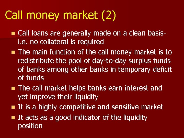 Call money market (2) n n n Call loans are generally made on a