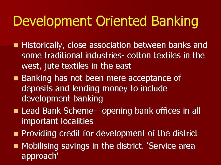 Development Oriented Banking n n n Historically, close association between banks and some traditional