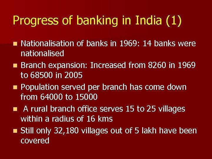 Progress of banking in India (1) n n n Nationalisation of banks in 1969: