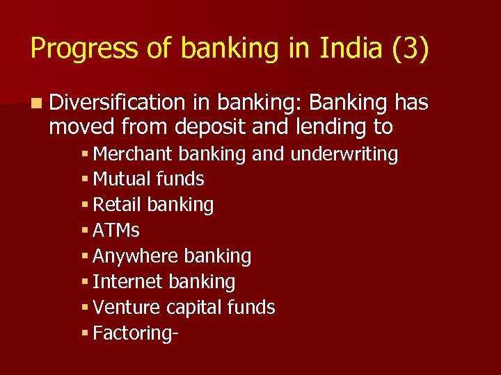 Progress of banking in India (3) n Diversification in banking: Banking has moved from