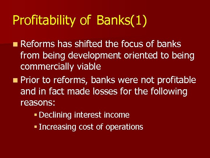 Profitability of Banks(1) n Reforms has shifted the focus of banks from being development